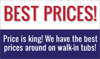 Our Walk-In Tubs are the lowest priced.
